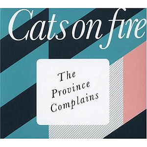 Cats On Fire - The Provice Complains